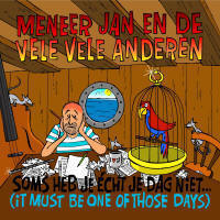 Meneer Jan – It Must Be One Those Days (Soms Heb Je Echt Je Dag Niet)