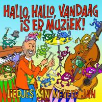 Meneer Jan – Hallo, Hallo, Vandaag Is Er Muziek!