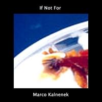 Marco Kalnenek – If Not For